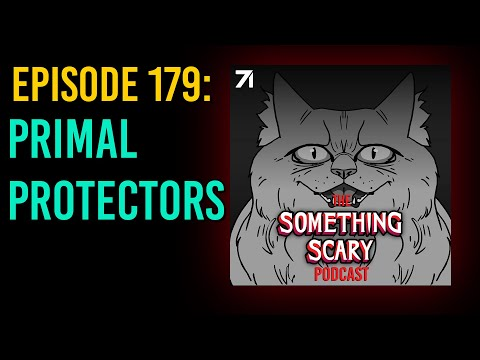 179: Primal Protectors // The Something Scary Podcast | Snarled