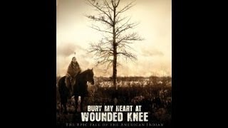 BURY MY HEART AT WOUNDED KNEE FULL MOVIE BEGINNING TO END