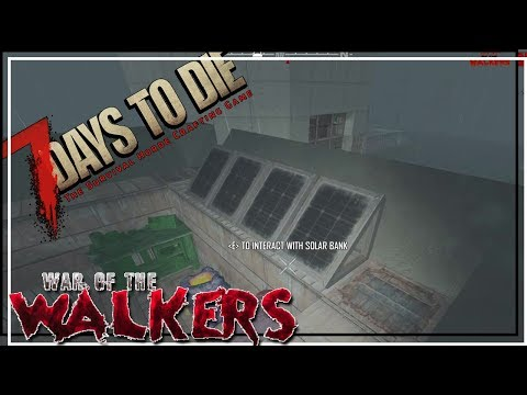 ★ 7 Days to Die War of the Walkers - Ep 49 - Solar power is fun - alpha 16.4 let's play