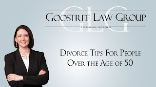 Goostree Law Group Video - Divorce Tips For People Over the Age of 50