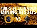 48HRS BITCOIN GOLD MINING RESULTS | BTG vs ETHEREUM ROI | NEW POOLS | BTG $290 ETH $396