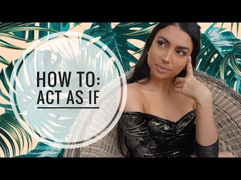 How to ACT AS IF & Get EXACTLY What You Want with the Law of Attraction | Leeor Alexandra