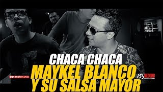 MAYKEL BLANCO Y SU SALSA MAYOR - Chaca Chaca (Promo Video HD)