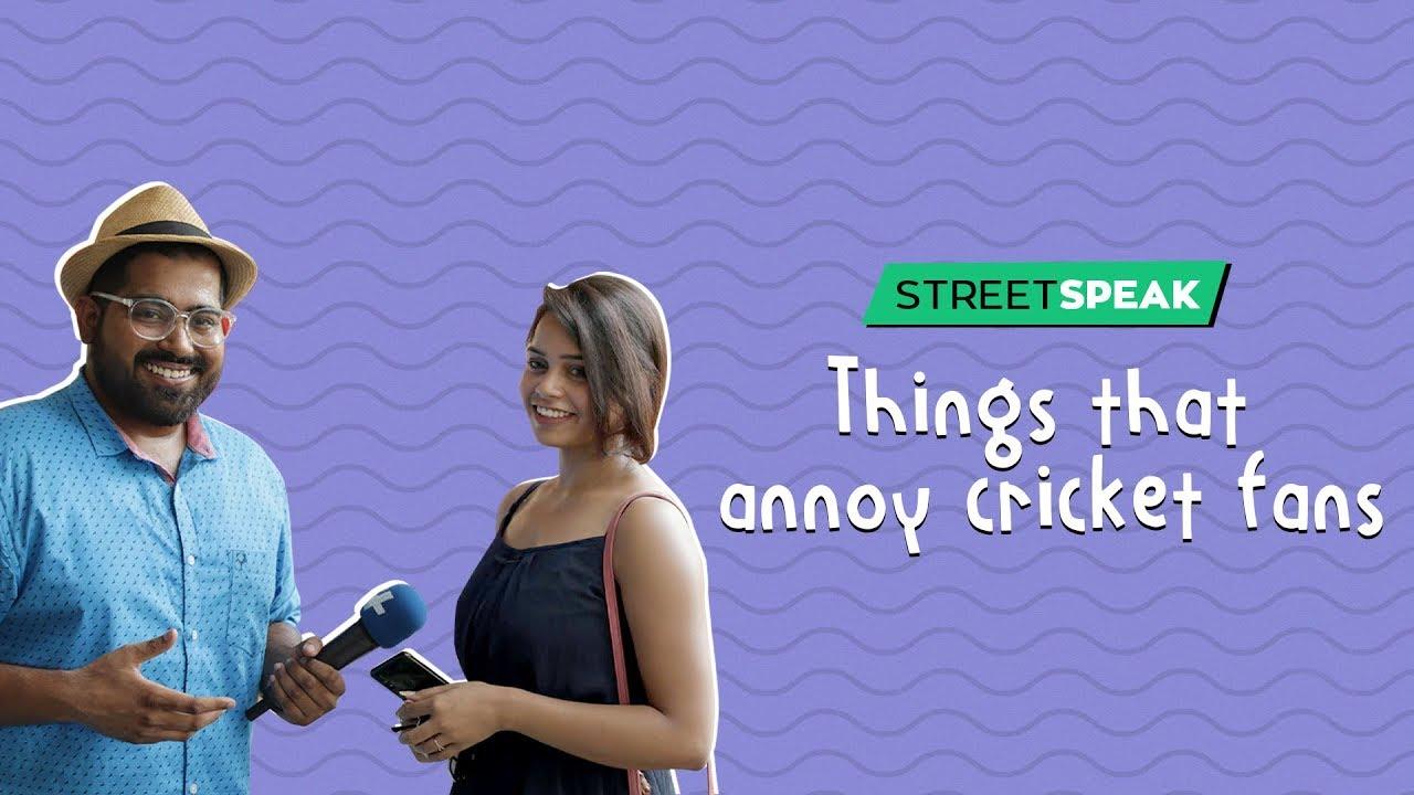 Street Speak | Things That Annoy Cricket Fans