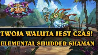 TWOJĄ WALUTĄ JEST CZAS! - ELEMENTAL SHUDDER SHAMAN - Hearthstone Decks std (The Boomsday Project)