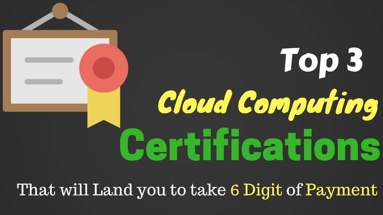 Top 3 Highest-Paying Cloud Computing Certification that will land ...