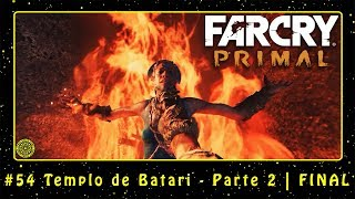 Far Cry Primal (PC) #54 Templo de Batari - Parte 2 | FINAL | PT-BR