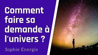Comment faire sa DEMANDE à l'UNIVERS (prière)