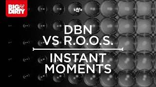 DBN vs. R.O.O.S. - Instant Moments (Original Mix) [Big & Dirty Recordings]