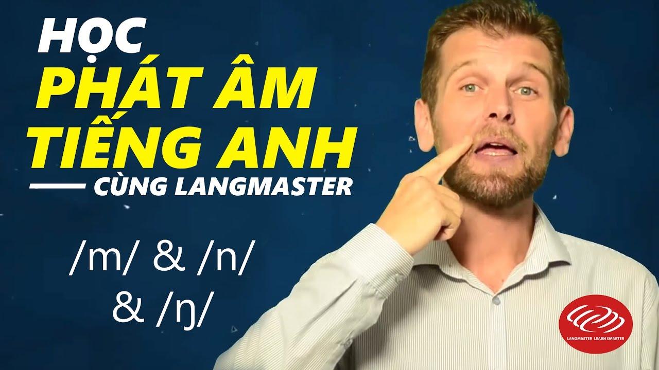 Học phát âm tiếng Anh cùng Langmaster: /m/ & /n/ & /ŋ/ [Phát âm tiếng Anh chuẩn #2]