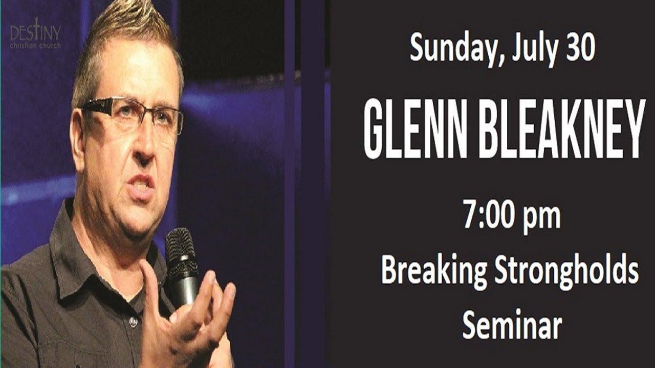 Breaking Strongholds Seminar - Pt 2 - Ministering Deliverance - Glenn Bleakney.