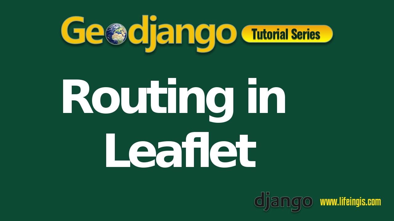 Geodjango Tutorial 9: Routing in Leaflet