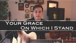 Your Grace on Which I Stand by Kristian Stanfill