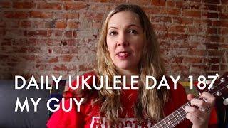 My Guy ukulele cover : Daily Ukulele DAY 187