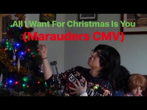 All I Want For Christmas Is You (Marauders CMV)