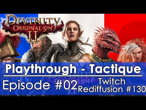[FR]Divinity: Original Sin 2 - Episode #02 Tactique FR(Twitch - Redif #130)