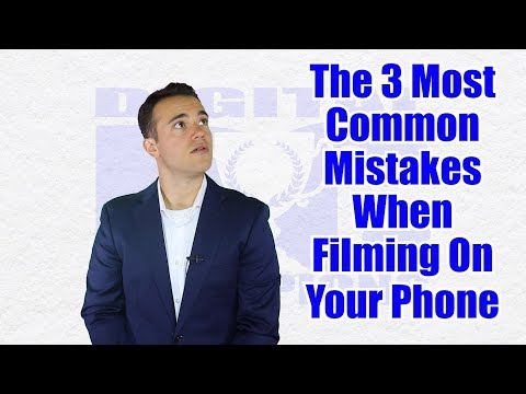 The 3 Most Common Mistakes When Filming On Your Phone