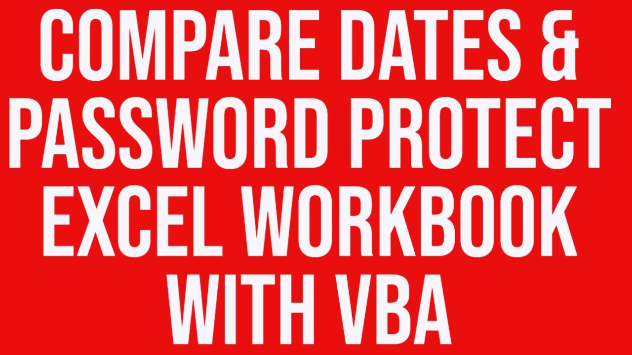 Compare dates & password protect Excel workbook - VBA Excel - YouTube