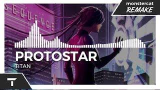 Protostar - TITAN [Monstercat NL Remake]
