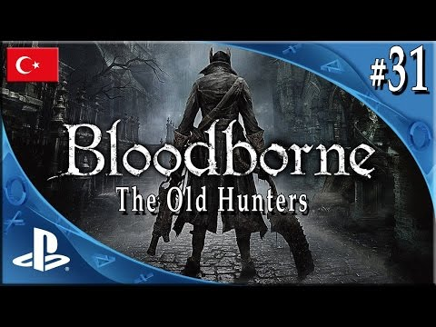 Bloodborne The Old Hunters Türkçe Gameplay #31