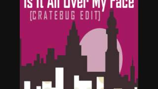 Loose Joints - Is It All Over My Face (Cratebug 2012 Edit Remix)