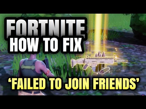 HOW TO FIX FORTNITE CAN'T JOIN FRIENDS ERROR!?