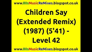 Children Say (Extended Remix) - Level 42