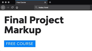 Day 26: Final Project Markup (30 Days to Learn HTML & CSS)