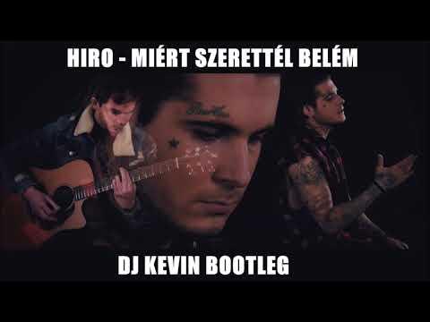 HIRO - MIÉRT SZERETTÉL BELÉM [DJ KEVIN BOOTLEG]