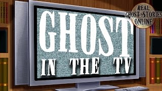 Ghost In The TV Ghost Stories, Hauntings, Paranormal & Supernatural