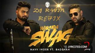 Wakhra Swag Remix Official Video  Navv Inder feat. Badshah(Dj R-Win)