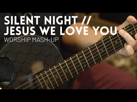 Silent Night // Jesus We Love You // Worship mash up