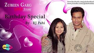 Zubeen Garg Love Story | Birthday Special | RJ Pahi | Jukebox Hits