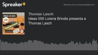Ideas 059 Lorena Brindis presenta a Thomas Lasch