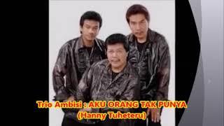 Trio Ambisi  --  AKU ORANG TAK PUNYA (Hanny Tuheteru) - Lagu  Pop Kenangan 1980 an - 1,075