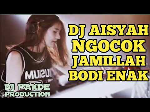 DJ AISYAH NGOCOK JAMILLAH BODI ENAK TERBARU 2018
