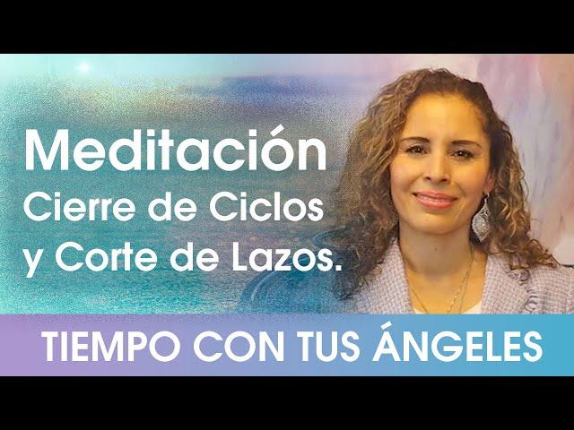 Meditación Cierre de Ciclos y Corte de Lazos.
