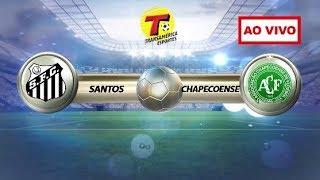 SANTOS X CHAPECOENSE - AO VIVO BRASILEIRÃO 2018