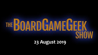 The BoardGameGeek Show -  23 August 2019