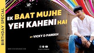 """Ek Baat Mujhe Yeh Kehni Hai"" | Special Birthday Song | Vicky D Parekh | Janamdin Special"