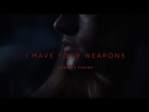 Foreign Fields - I Have Your Weapons