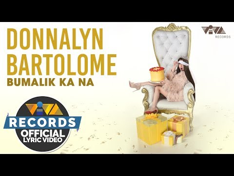 Donnalyn Bartolome - Bumalik Ka Na [Official Lyric Video]