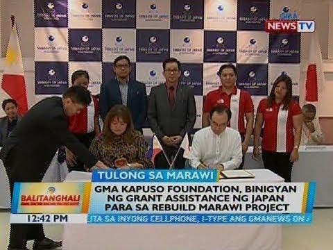 BT: GMA Kapuso Foudation, binigyan ng grant assistance ng Japan para sa Rebuild Marawi Project