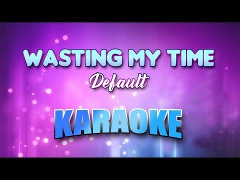 Default - Wasting My Time (Karaoke version with Lyrics)