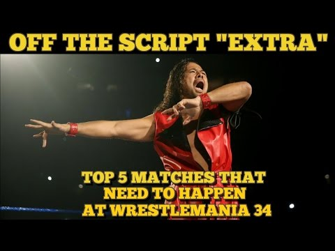 TOP 5 MATCHES THAT NEED TO HAPPEN AT WWE WRESTLEMANIA 34