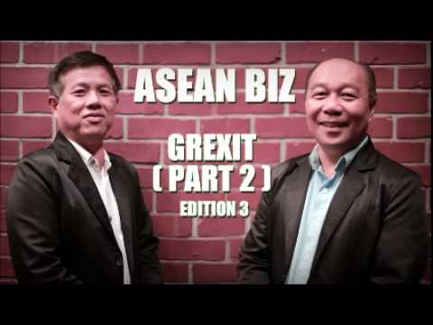 ASEAN BIZ: Grexit (Part 2) Edition 3