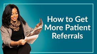 How to Get More Patient Referrals (4 Techniques)