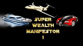 Repeat youtube video Super Wealth Manifestor 1
