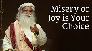 Misery Or Joy Is Your Choice Sadhguru