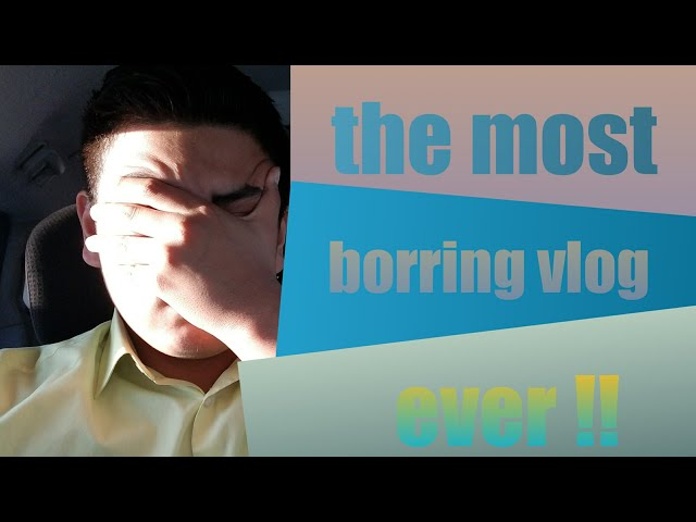 The most Boringest vlog in youtube